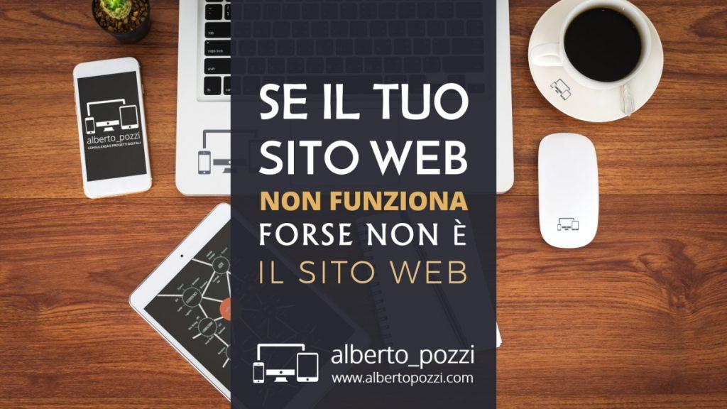 Se il tuo sito web non funziona, forse non è il sito web - Alberto Pozzi
