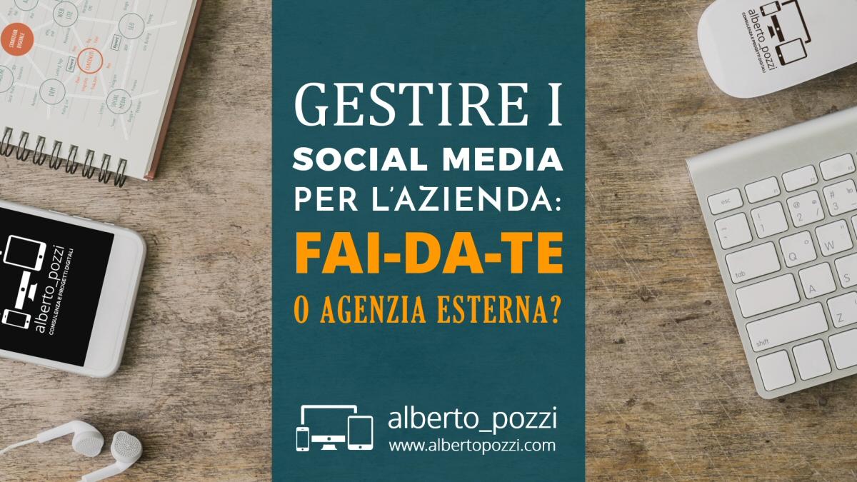 Gestione social media azienda: agenzia social o fai da te?