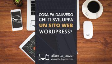 Cosa fa davvero chi ti sviluppa un sito WordPress?