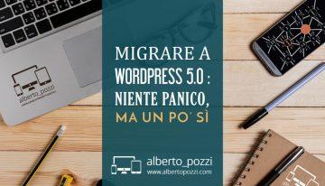 Migrare a WordPress 5.0 : niente panico, ma un po' sì
