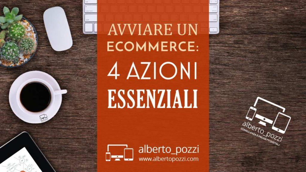 avviare ecommerce : 4 azioni essenziali - Alberto Pozzi