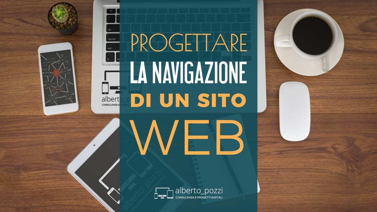 Progettare la navigazione di un sito web - Alberto Pozzi