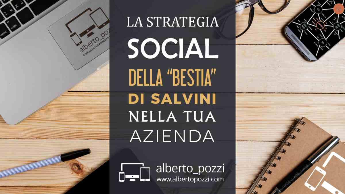 """La strategia social media della """"Bestia"""" di Matteo Salvini per la tua azienda"""
