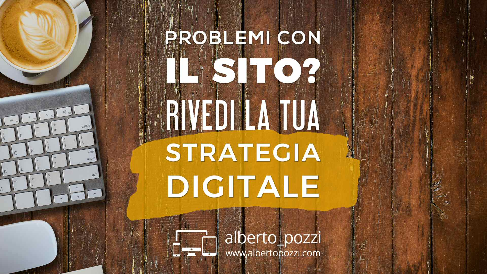 Problemi con il sito web? Rivedi la tua strategia digitale